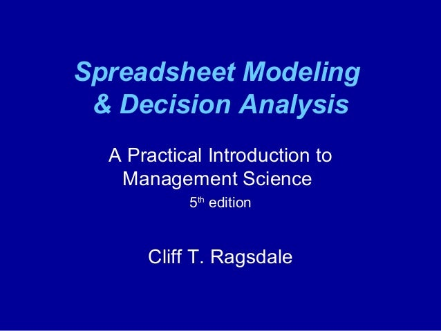 Spreadsheet Modeling & Decision Analysis A Practical Introduction to Management Science 5th edition Cliff T. Ragsdale