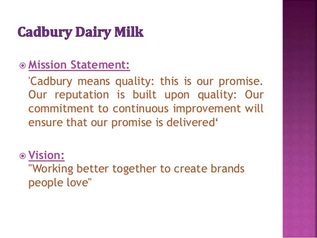 mission and vision statement of cadbury Cadbury who we are, why we're different and what we're doing to achieve our vision of being not just the biggest but also the  60 countries and sell.