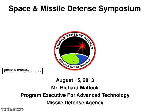 Space & Missile Defense Symposium August 15, 2013 Mr. Richard Matlock Program Executive For Advanced Technology Missile De...