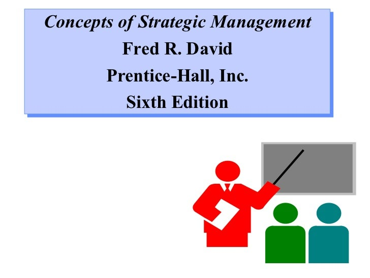 Concepts of Strategic Management Fred R. David Prentice-Hall, Inc. Sixth Edition