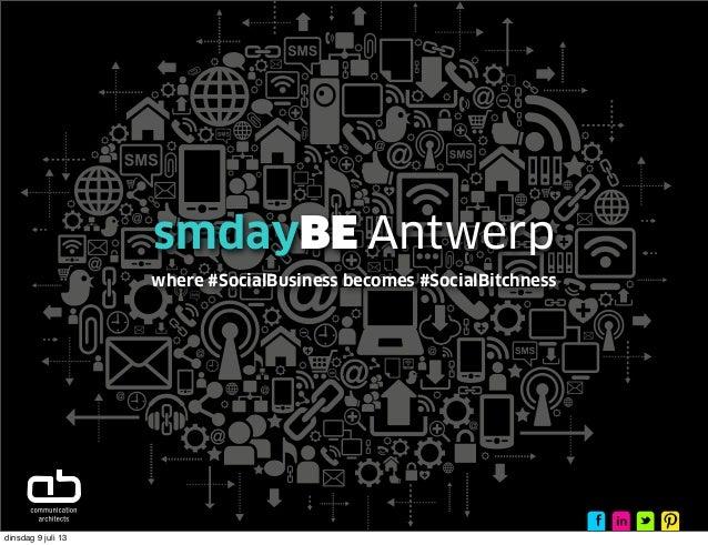 smdayBE Antwerp where #SocialBusiness becomes #SocialBitchness dinsdag 9 juli 13