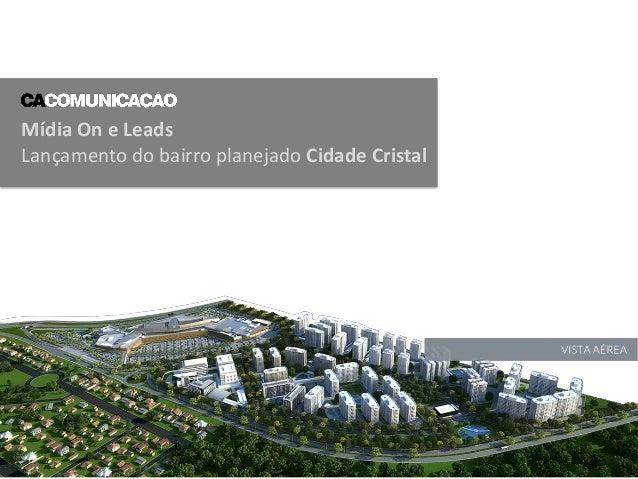 Mídia On e Leads Lançamento do bairro planejado Cidade Cristal