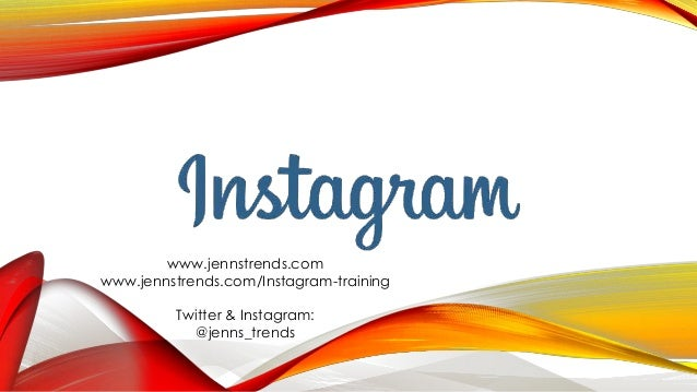 www.jennstrends.com www.jennstrends.com/Instagram-training Twitter & Instagram: @jenns_trends