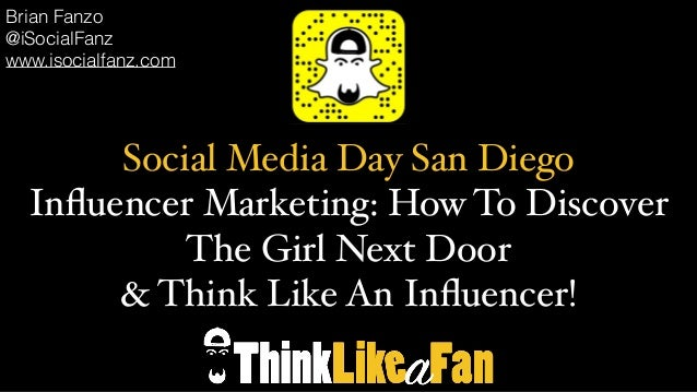 Social Media Day San Diego Influencer Marketing: How To Discover The Girl Next Door & Think Like An Influencer! Brian Fanzo ...