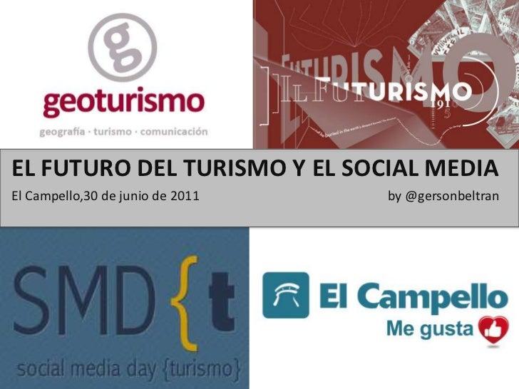 EL FUTURO DEL TURISMO Y EL SOCIAL MEDIA<br />El Campello,30 de junio de 2011                by @gersonbeltran<br />