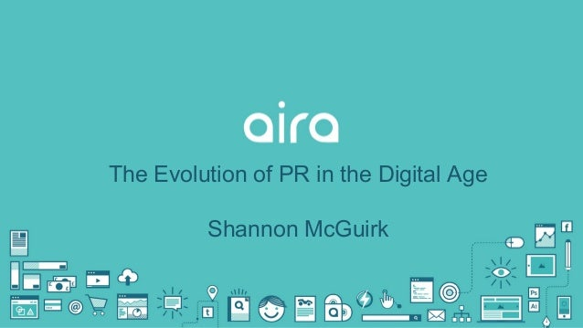 The Evolution of PR in the Digital Age Shannon McGuirk