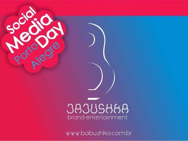 • O Social Media Day Porto Alegre, evento chancelado pelo Mashable e realizado pela Babushka Brand Entertainment, Dez Comu...