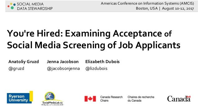 You're Hired: Examining Acceptance of Social Media Screening of Job Applicants Anatoliy Gruzd @gruzd Jenna Jacobson @jacob...
