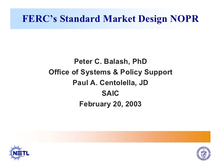 FERC's Standard Market Design NOPR             Peter C. Balash, PhD     Office of Systems & Policy Support            Paul...