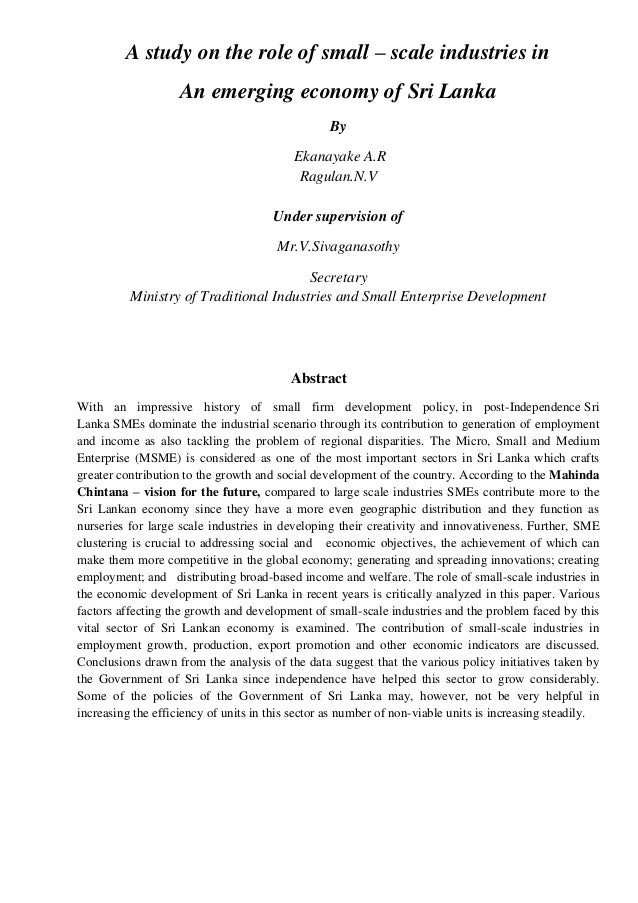 A study on the role of small – scale industries in An emerging economy of Sri Lanka By Ekanayake A.R Ragulan.N.V Under sup...