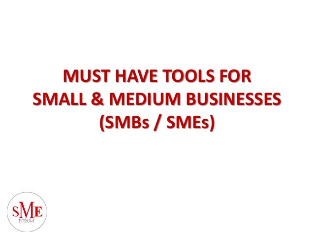 MUST HAVE TOOLS FOR SMALL & MEDIUM BUSINESSES (SMBs / SMEs)