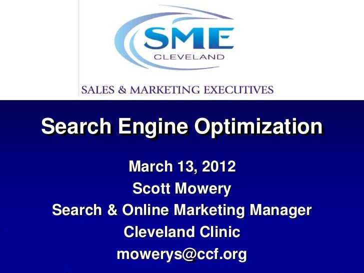 Search Engine Optimization           March 13, 2012           Scott Mowery Search & Online Marketing Manager          Clev...