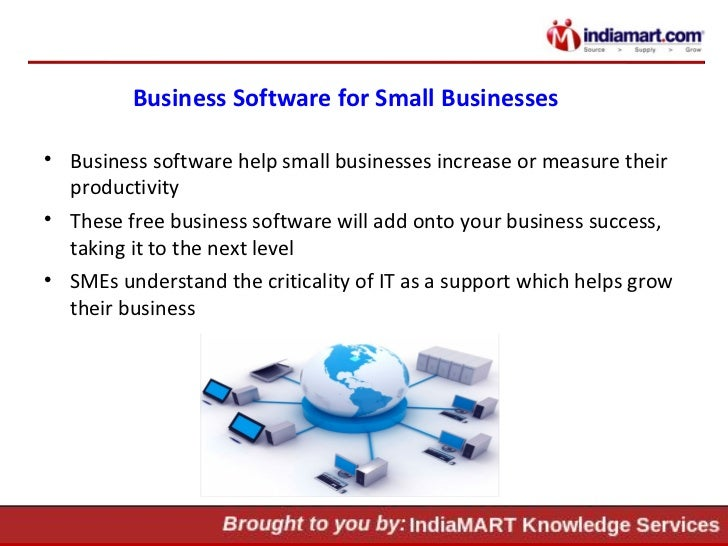 Business Software for Small Businesses <ul><li>Business software help small businesses increase or measure their productiv...
