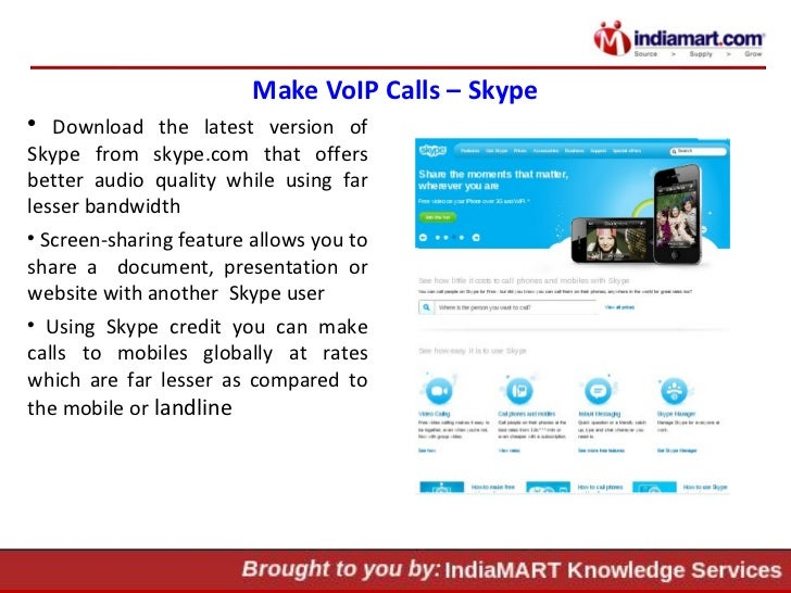 Make VoIP Calls – Skype <ul><li>Download the latest version of Skype from skype.com that offers better audio quality while...