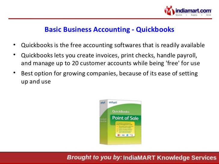 Basic Business Accounting - Quickbooks <ul><li>Quickbooks is the free accounting softwares that is readily available </li>...