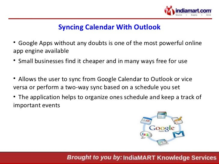 Syncing Calendar With Outlook <ul><li>Google Apps without any doubts is one of the most powerful online app engine availab...