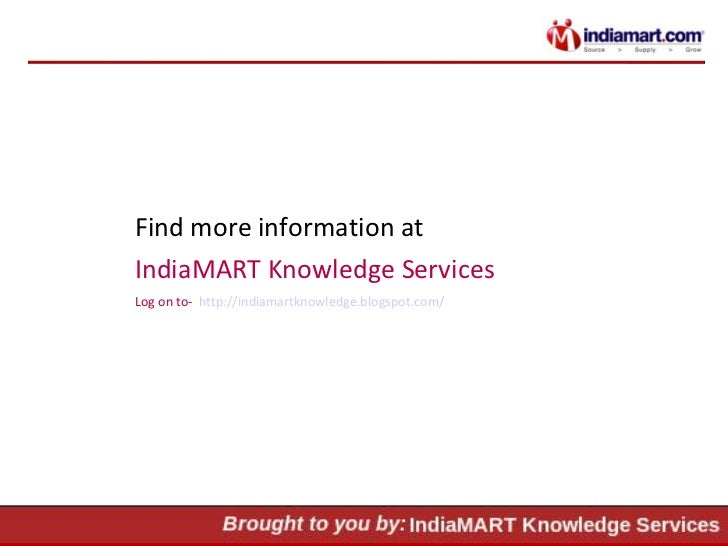 Find more information at  IndiaMART Knowledge Services Log on to-  http://indiamartknowledge.blogspot.com/