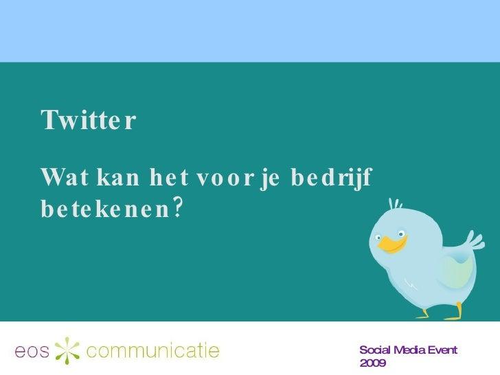 Social Media Event 2009 Twitter Wat kan het voor je bedrijf betekenen?