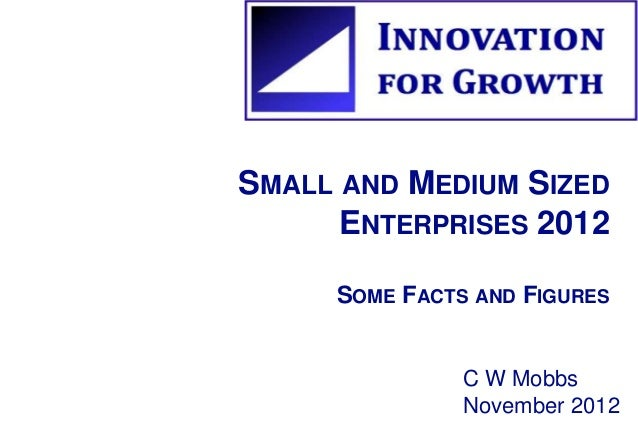 SMALL AND MEDIUM SIZED  ENTERPRISES 2012  SOME FACTS AND FIGURES  C W Mobbs  November 2012
