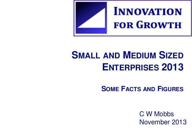 SMALL AND MEDIUM SIZED  ENTERPRISES 2013  SOME FACTS AND FIGURES  C W Mobbs  November 2013