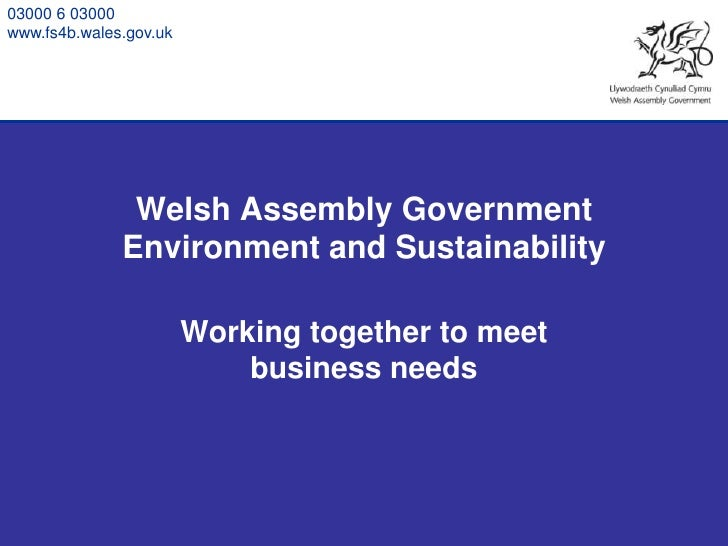 03000 6 03000 www.fs4b.wales.gov.uk                    Welsh Assembly Government               Environment and Sustainabil...