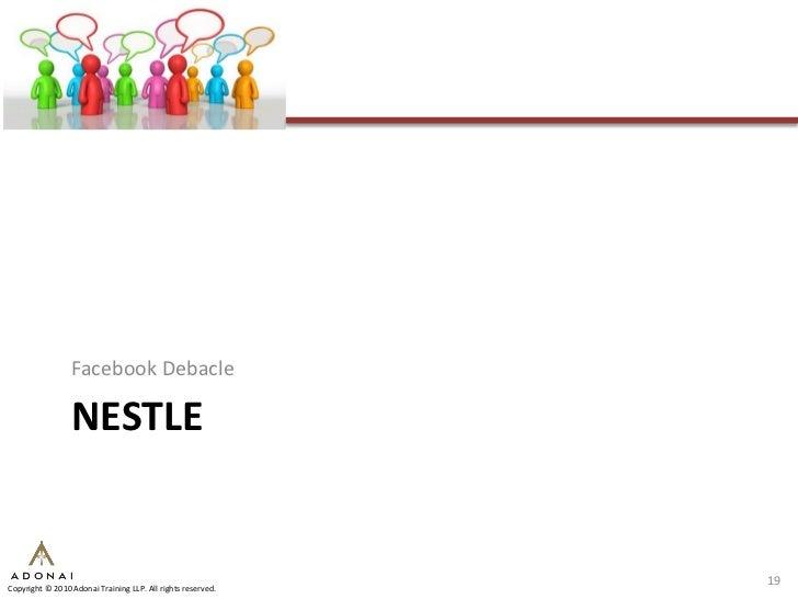Facebook Debacle                   NESTLE                                                                19 Copyright © 20...