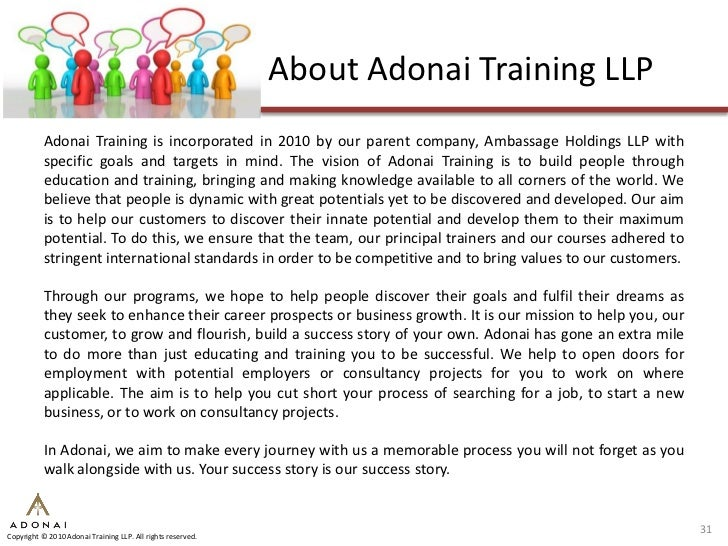 About Adonai Training LLP            Adonai Training is incorporated in 2010 by our parent company, Ambassage Holdings LLP...
