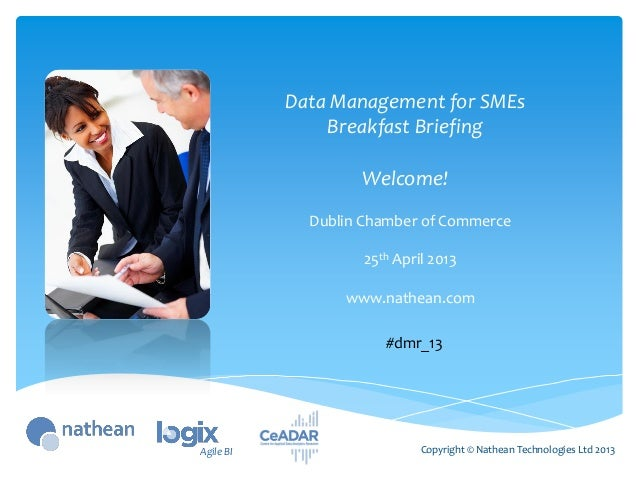 Data Management for SMEsBreakfast BriefingWelcome!Copyright © Nathean Technologies Ltd 2013Dublin Chamber of Commerce25th ...