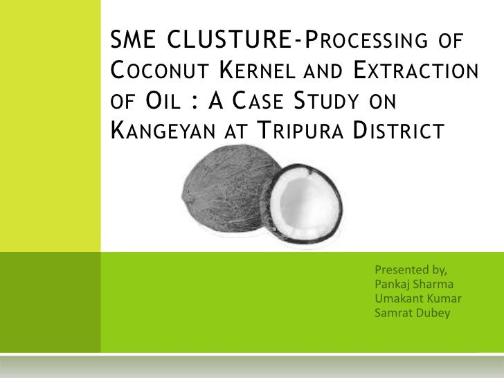 SME CLUSTURE-P ROCESSING OFC OCONUT K ERNEL AND E XTRACTIONOF O IL : A C ASE S TUDY ONK ANGEYAN AT T RIPURA D ISTRICT