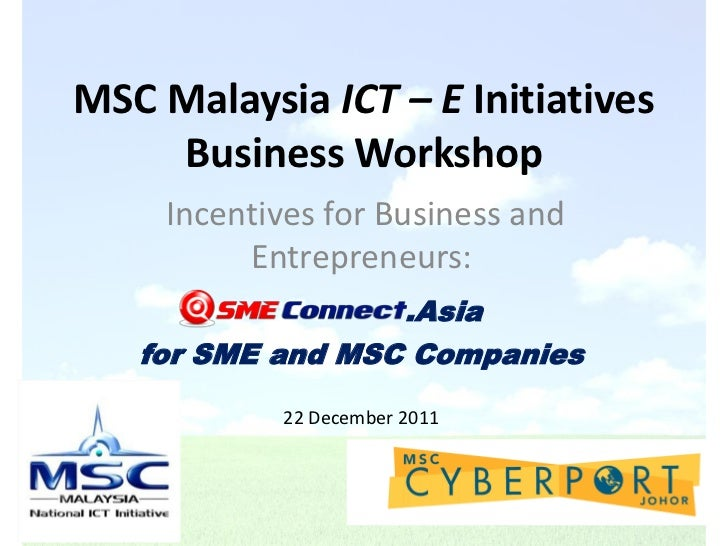 MSC Malaysia ICT – E Initiatives    Business Workshop     Incentives for Business and          Entrepreneurs:             ...