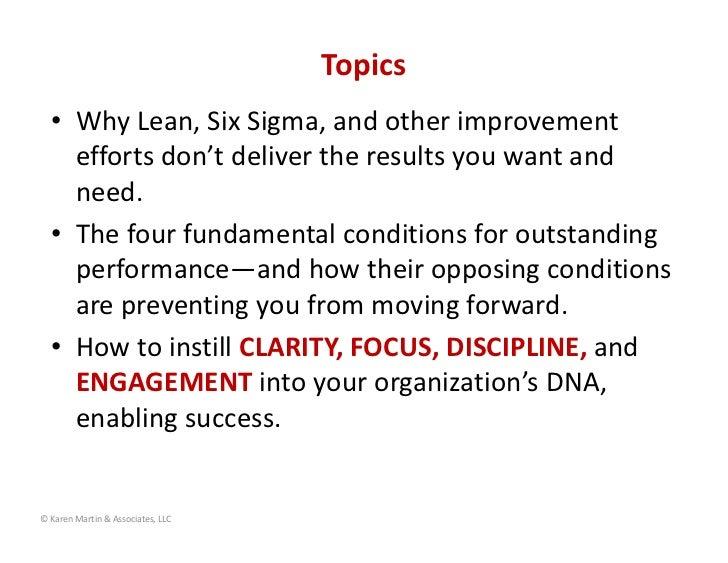 Topics  • WhyLean,SixSigma,andotherimprovement    effortsdon'tdelivertheresultsyouwantand    need.  • Thef...