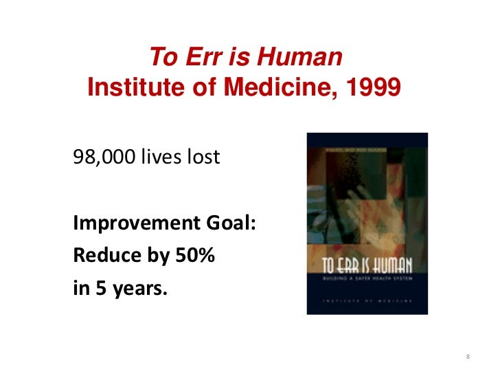 To Err is Human Institute of Medicine, 199998,000 lives lostImprovement Goal:Reduce by 50% in 5 years.                    ...