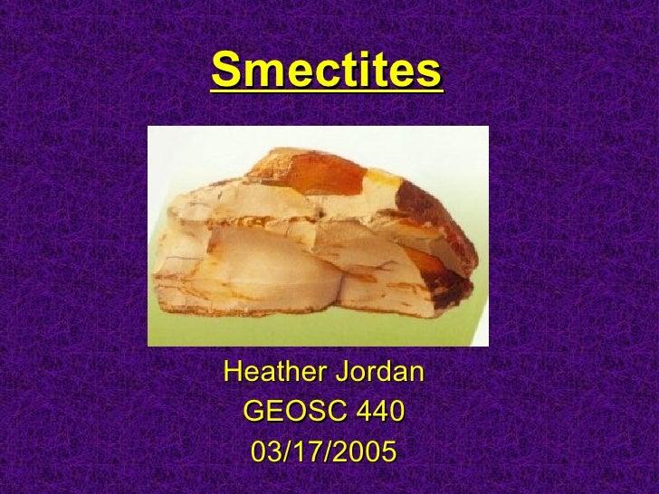 Smectites Heather Jordan GEOSC 440 03/17/2005