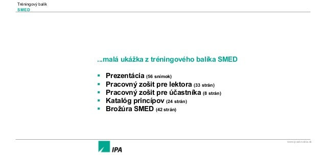 Tréningový balík SMED www.ipaslovakia.sk ...malá ukážka z tréningového balíka SMED § Prezentácia (56 snímok) § Pracovn...
