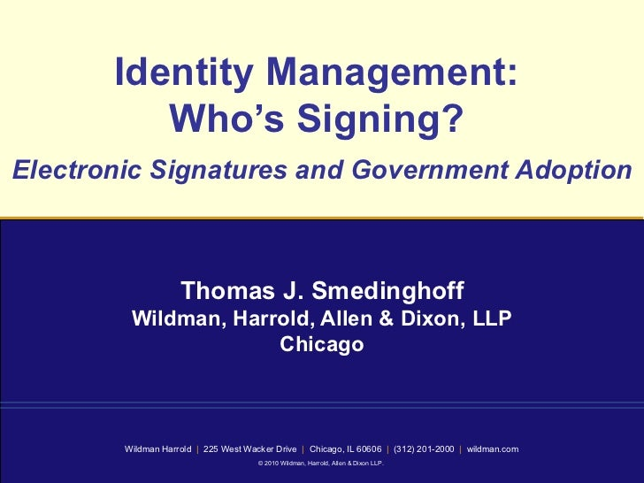 Identity Management:  Who's Signing?  Electronic Signatures and Government Adoption   Thomas J. Smedinghoff Wildman, Harro...