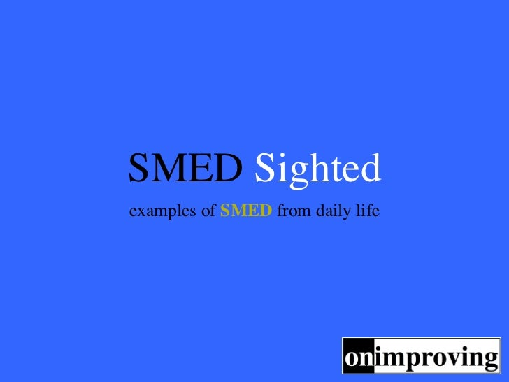 SMED Sightedexamples of SMED from daily life