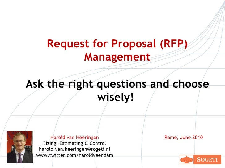 Request for Proposal (RFP) Management Ask the right questions and choose wisely!   Harold van Heeringen Sizing, Estimating...
