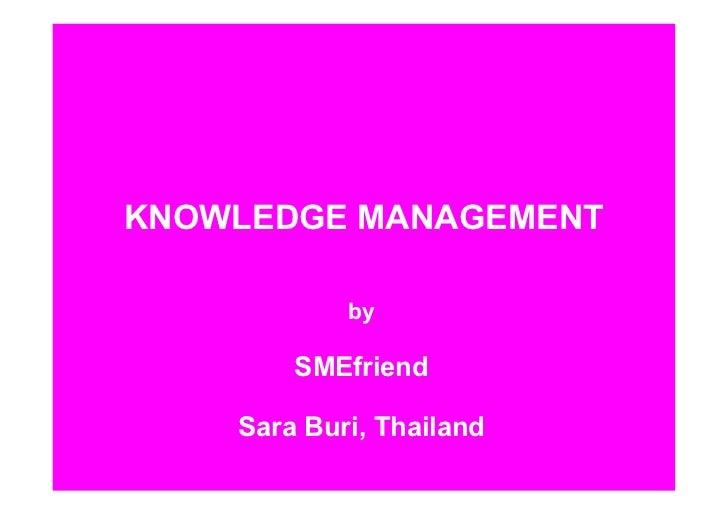 KNOWLEDGE MANAGEMENT            by        SMEfriend    Sara Buri, Thailand