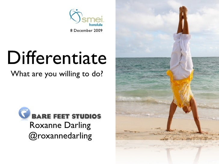 8 December 2009     Differentiate What are you willing to do?          Roxanne Darling      @roxannedarling