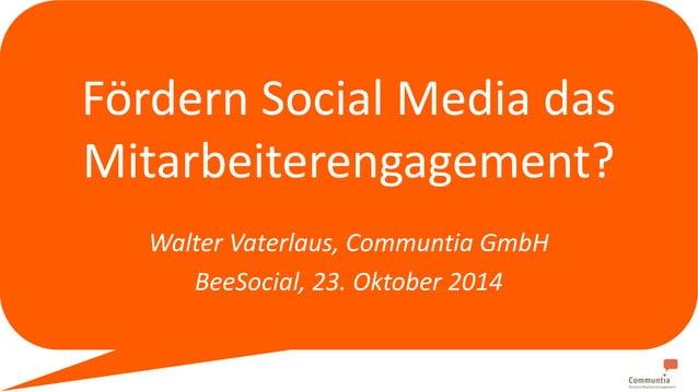 Fördern Social Media das  Mitarbeiterengagement?  Walter Vaterlaus, Communtia GmbH  BeeSocial, 23. Oktober 2014