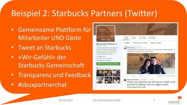 Beispiel 2: Starbucks Partners (Twitter)  • Gemeinsame Plattform für  Mitarbeiter UND Gäste  • Tweet an Starbucks  • «Wir-...