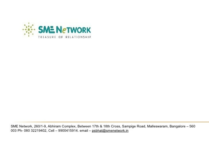 SME Network, 260/1-9, Abhiram Complex, Between 17th & 18th Cross, Sampige Road, Malleswaram, Bangalore – 560 003 Ph- 080 3...