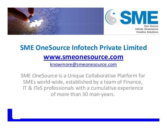 SMEOneSourceInfotechPrivateLimited www smeonesource comwww.smeonesource.com knowmore@smeonesource.com SMEOneSourceis...