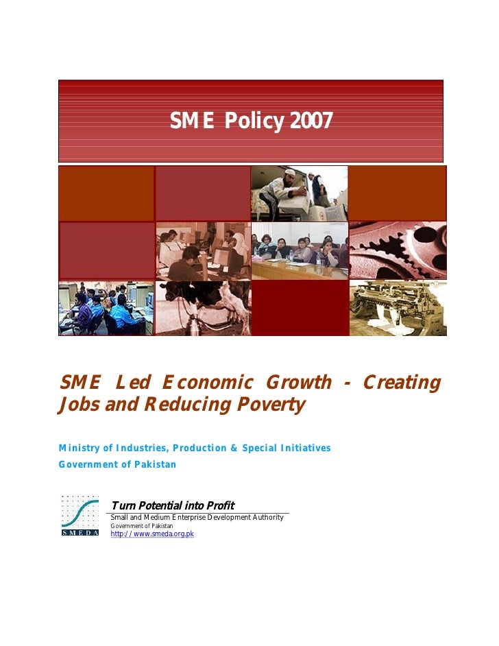 SME Policy 2007     SME Led Economic Growth - Creating Jobs and Reducing Poverty Ministry of Industries, Production & Spec...