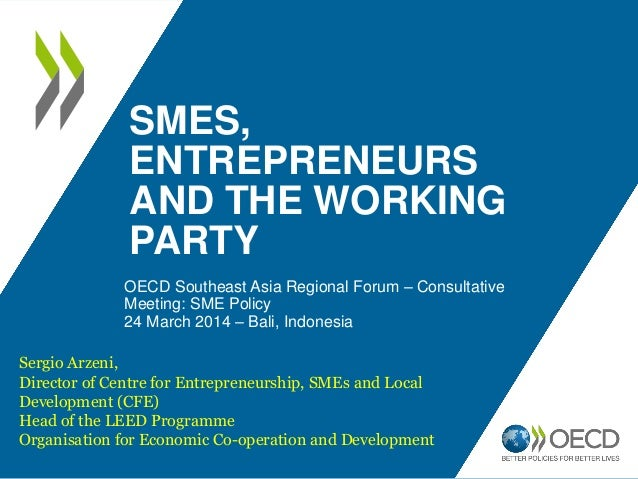 SMES, ENTREPRENEURS AND THE WORKING PARTY OECD Southeast Asia Regional Forum – Consultative Meeting: SME Policy 24 March 2...