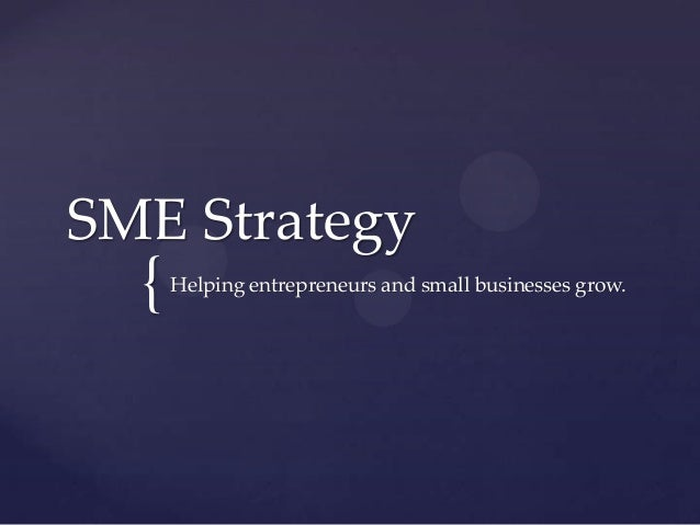 SME Strategy  {   Helping entrepreneurs and small businesses grow.
