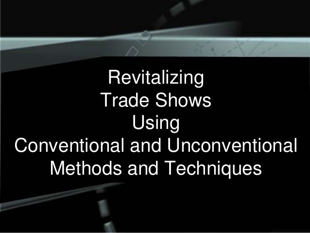 Revitalizing Trade Shows Using Conventional and Unconventional Methods and Techniques