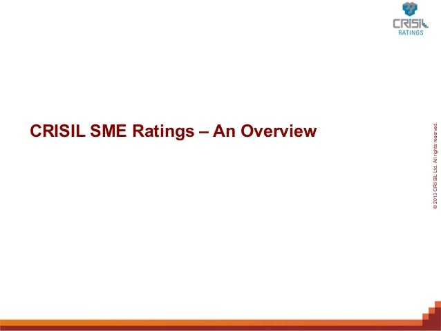 CRISIL SME Ratings – An OverviewFor Internal2013 Only – Not For External Distribution         © Use CRIISIL Ltd. All right...