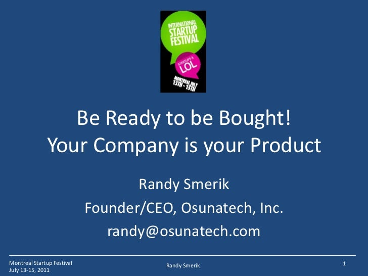Be Ready to be Bought!Your Company is your Product<br />Randy Smerik<br />Founder/CEO, Osunatech, Inc.<br />randy@osunatec...