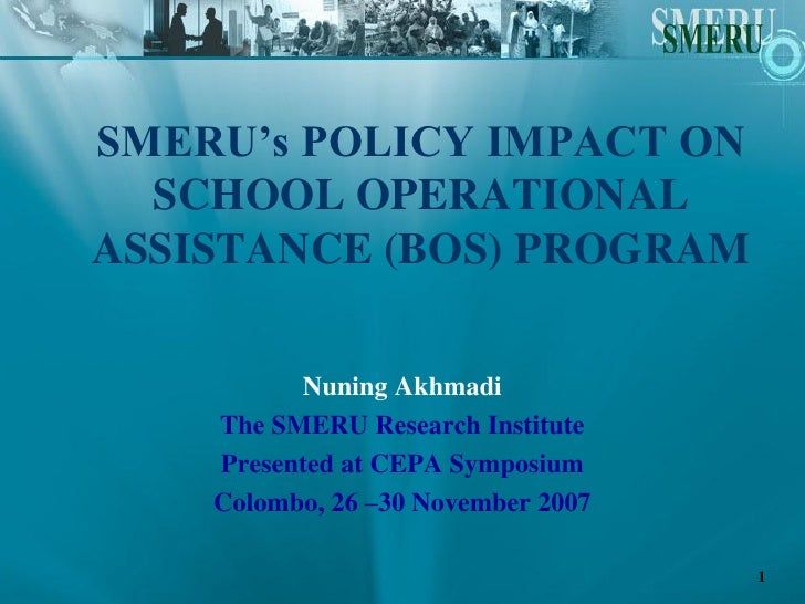 SMERU's POLICY IMPACT ON   SCHOOL OPERATIONAL ASSISTANCE (BOS) PROGRAM            Nuning Akhmadi     The SMERU Research In...